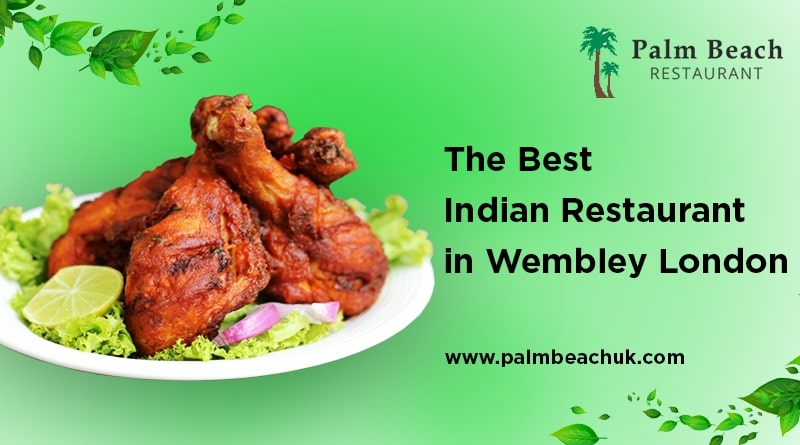 PalmBeachUK - The Best Indian Restaurant in Wembely London